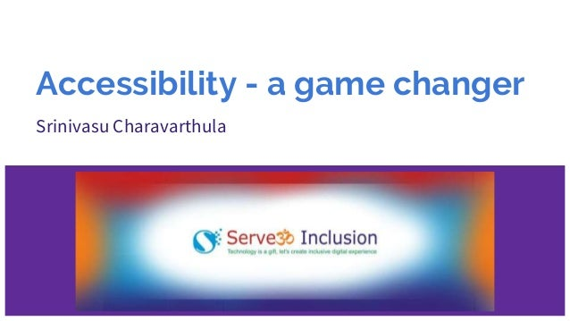 Accessibility - a game changer Srinivasu Charavarthula