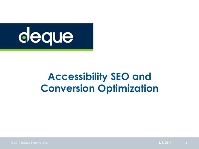 Accessibility SEO and Conversion Optimization 6/9/2014© 2014 Deque Systems, Inc. 1