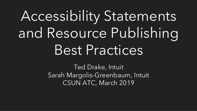 Accessibility Statements and Resource Publishing Best Practices Ted Drake, Intuit Sarah Margolis-Greenbaum, Intuit CSUN AT...