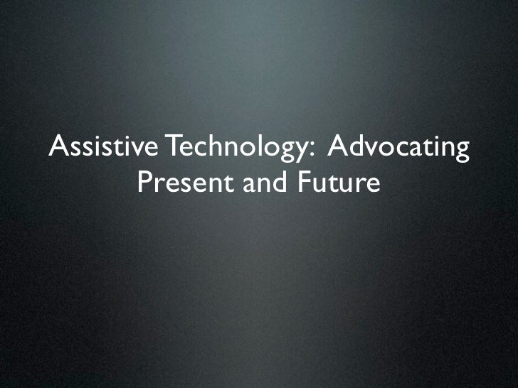 Assistive Technology: Advocating       Present and Future