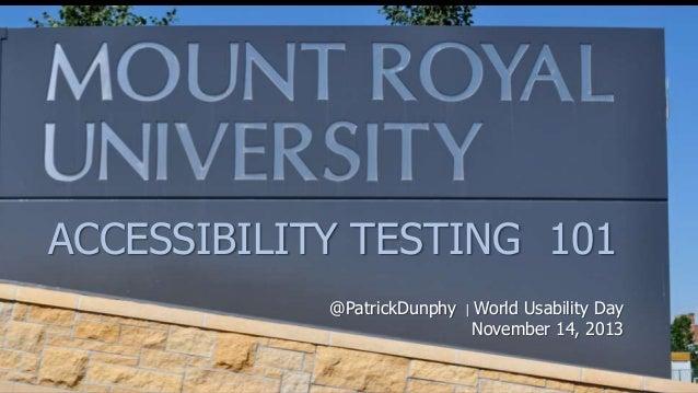 ACCESSIBILITY TESTING 101 @PatrickDunphy     World Usability Day November 14, 2013