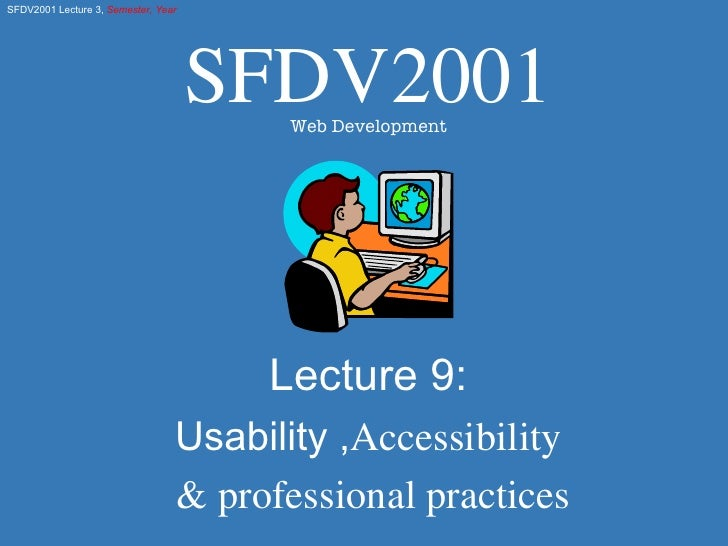 Lecture 9: Usability , Accessibility & professional practices SFDV2001 Web Development
