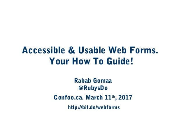 Accessible & Usable Web Forms. Your How To Guide! Rabab Gomaa @RubysDo Confoo.ca. March 11th , 2017 http://bit.do/webforms