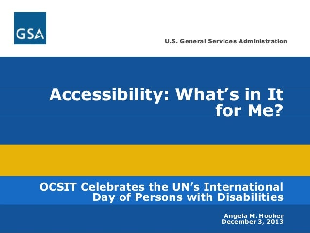 U.S. General Services Administration  Accessibility: What's in It  for Me?  OCSIT Celebrates the UN's International  Day o...