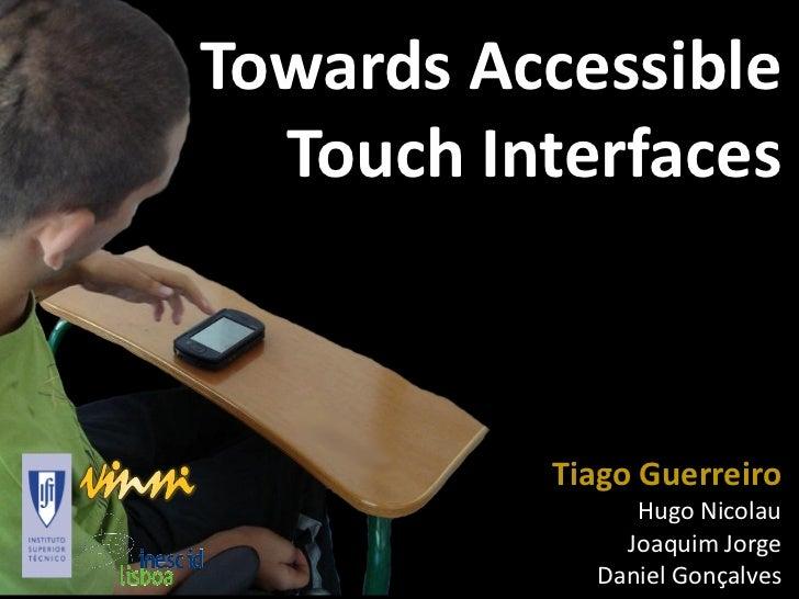 Towards Accessible  Touch Interfaces          Tiago Guerreiro               Hugo Nicolau              Joaquim Jorge       ...