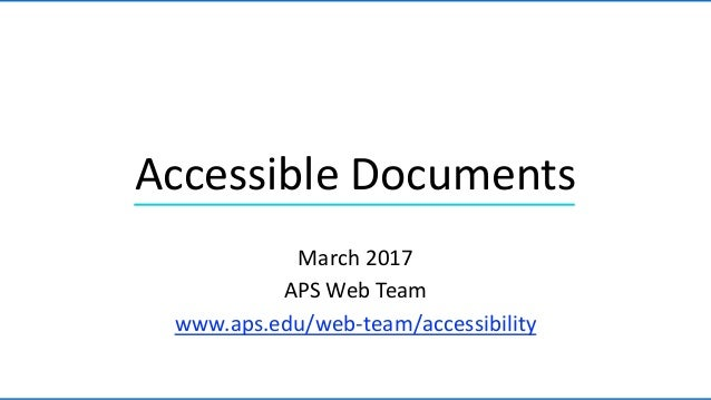 March 2017 APS Web Team www.aps.edu/web-team/accessibility Accessible Documents