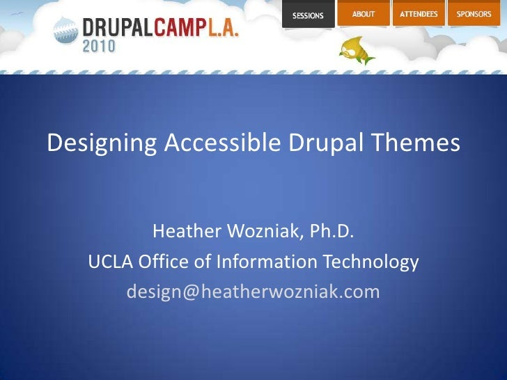 Designing Accessible Drupal Themes<br />Heather Wozniak, Ph.D.<br />UCLA Office of Information Technology<br />design@heat...