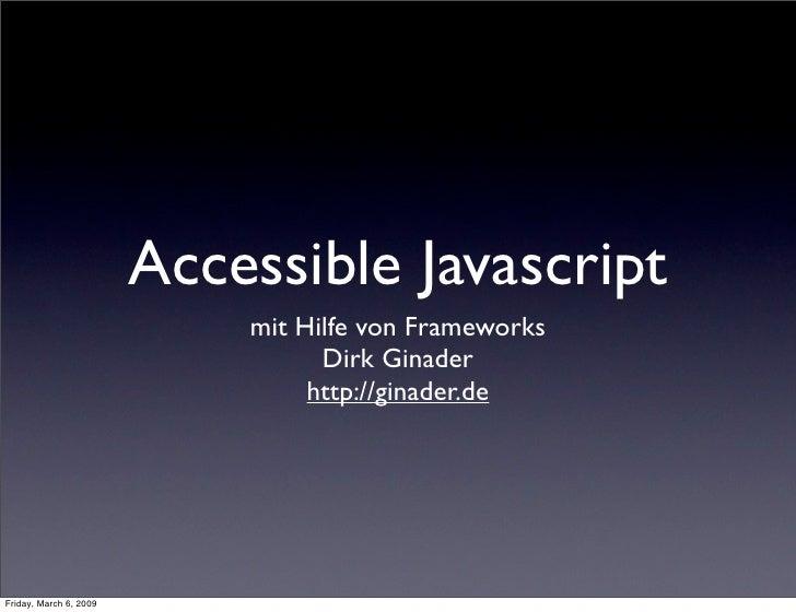 Accessible Javascript                             mit Hilfe von Frameworks                                   Dirk Ginader ...