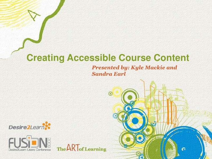 Creating Accessible Course Content<br />Presented by: Kyle Mackie and Sandra Earl<br />