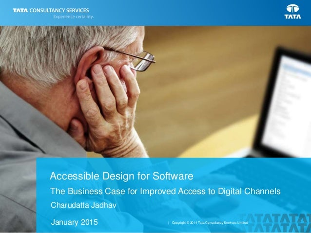 1 | Copyright © 2014 Tata Consultancy Services Limited The Business Case for Improved Access to Digital Channels Accessibl...