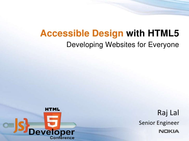 Accessible Design with HTML5     Developing Websites for Everyone                               Raj Lal                   ...
