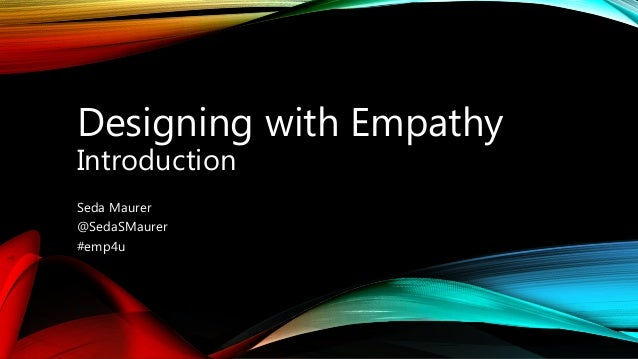Designing with Empathy Introduction Seda Maurer @SedaSMaurer #emp4u