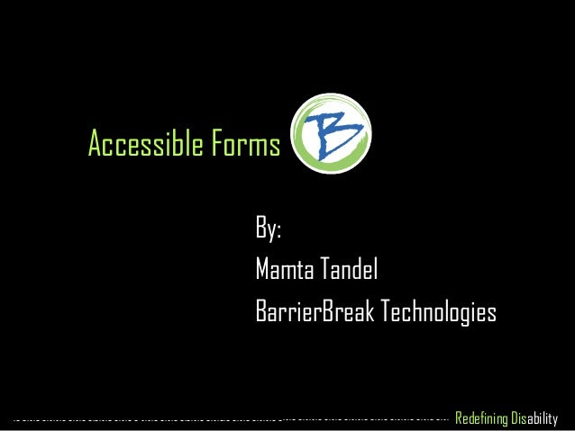 Redefining Disability Accessible Forms By: Mamta Tandel BarrierBreak Technologies