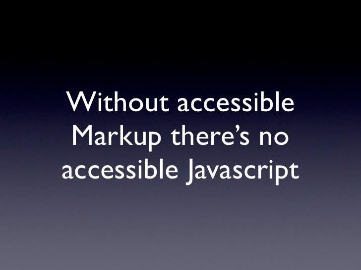 Accessible Javascript with and without WAI ARIA Slide 3