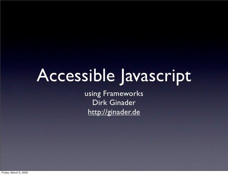 Accessible Javascript                               using Frameworks                                 Dirk Ginader         ...