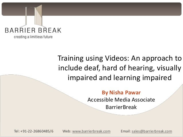Training using Videos: An approach to include deaf, hard of hearing, visually impaired and learning impaired By Nisha Pawa...