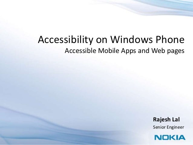 Accessibility on Windows Phone     Accessible Mobile Apps and Web pages                               Rajesh Lal          ...