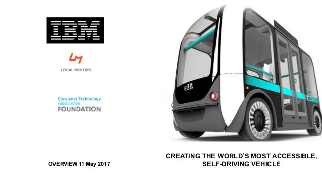 CREATING THE WORLD'S MOST ACCESSIBLE, SELF-DRIVING VEHICLEOVERVIEW 11 May 2017