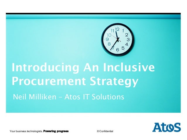 Introducing An Inclusive    Procurement Strategy     Neil Milliken – Atos IT Solutions    | dd-mm-yyyy | Author   Your bus...