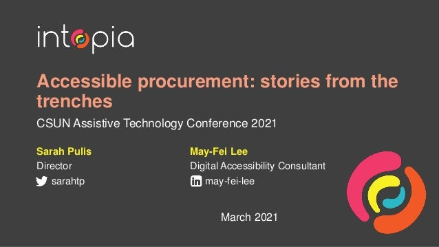 Accessible procurement: stories from the trenches CSUN Assistive Technology Conference 2021 Sarah Pulis Director sarahtp M...