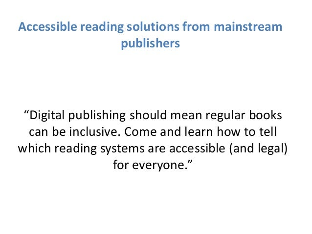"""Digital publishing should mean regular books can be inclusive. Come and learn how to tell which reading systems are acces..."