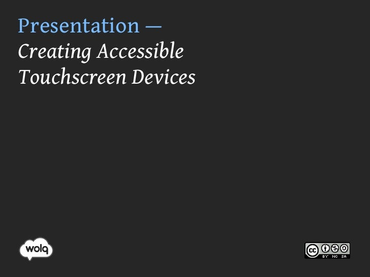 Presentation — Creating Accessible Touchscreen Devices