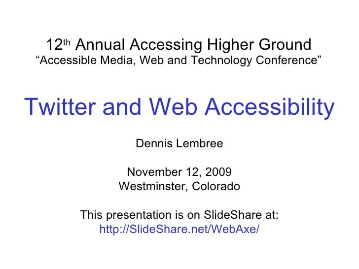 "12 th  Annual Accessing Higher Ground "" Accessible Media, Web and Technology Conference"" Dennis Lembree November 12, 2009 ..."