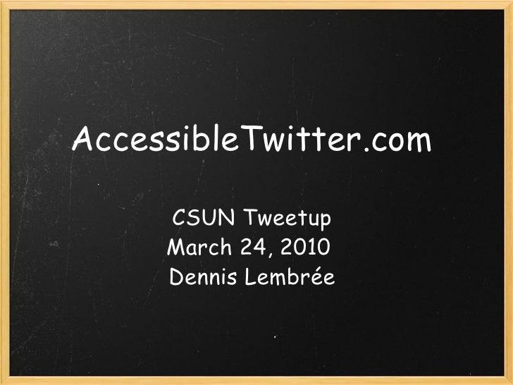 AccessibleTwitter.com CSUN Tweetup March 24, 2010  Dennis Lembrée