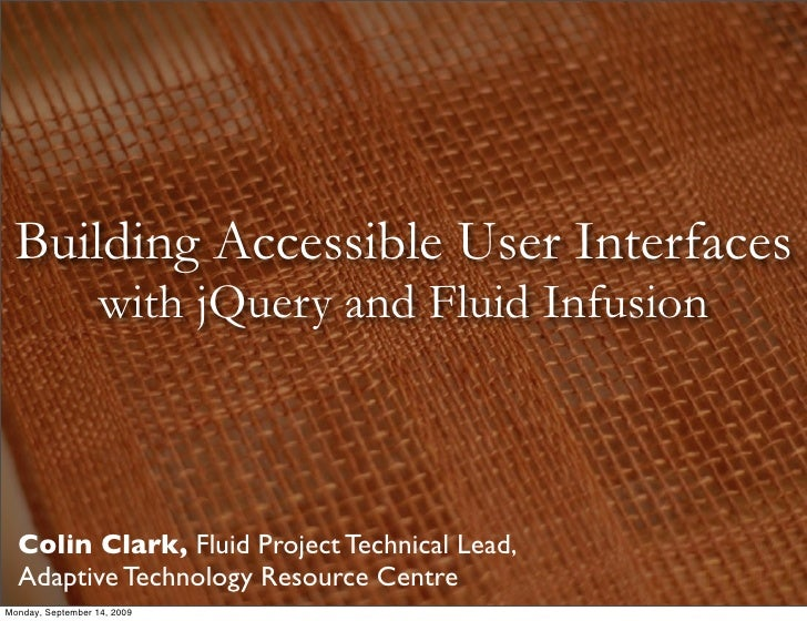 Building Accessible User Interfaces                    with jQuery and Fluid Infusion      Colin Clark, Fluid Project Tech...