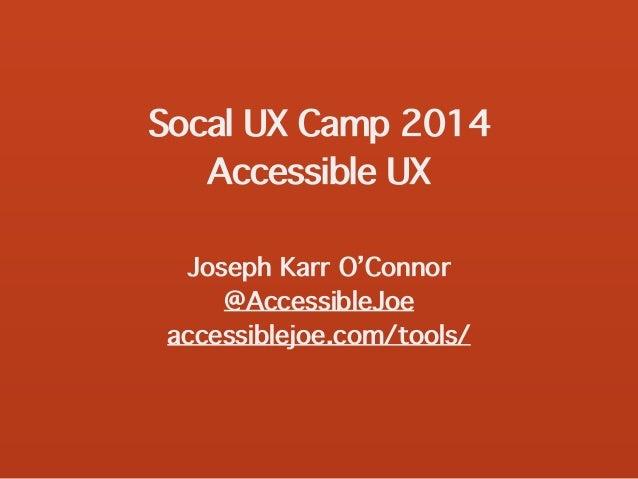 Socal UX Camp 2014 Accessible UX Joseph Karr O'Connor @AccessibleJoe accessiblejoe.com/tools/