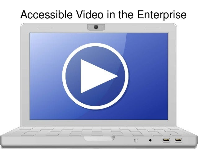 Accessible Video in the Enterprise