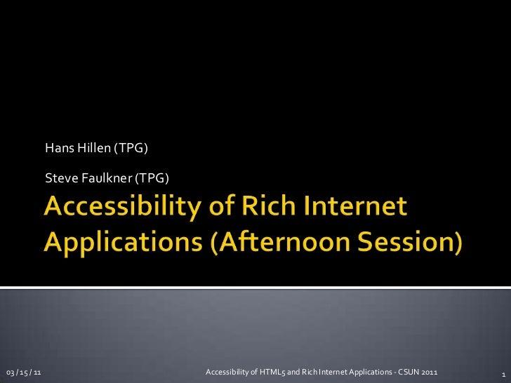 Accessibility of Rich Internet Applications (Afternoon Session)<br />Hans Hillen (TPG)<br />Steve Faulkner (TPG)<br />1<br...