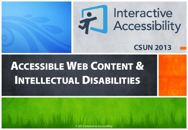 CSUN 2013ACCESSIBLE WEB CONTENT &INTELLECTUAL DISABILITIES            © 2013 Interactive Accessibility
