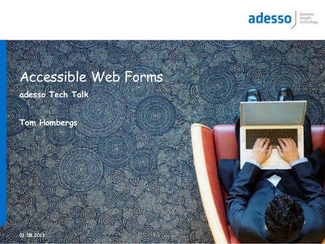 01.08.2013 Accessible Web Forms adesso Tech Talk Tom Hombergs
