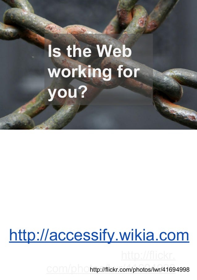 Is the Web working for you?  http://accessify.wikia.com http://flickr. http://flickr.com/photos/lwr/41694998 com/photos/lw...