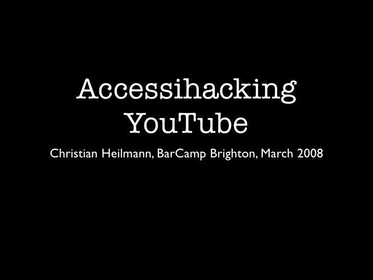 Accessihacking        YouTube Christian Heilmann, BarCamp Brighton, March 2008