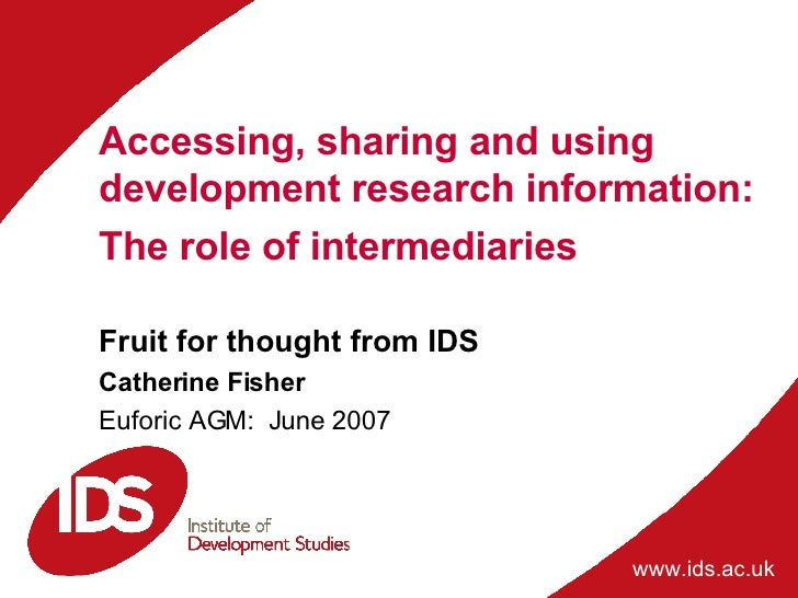 Accessing, sharing and using development research information: The role of intermediaries  Fruit for thought from IDS  Cat...