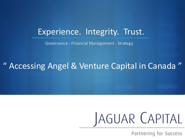 "S "" Accessing Angel & Venture Capital in Canada "" Experience. Governance - Financial Management - Strategy Integrity. Trus..."