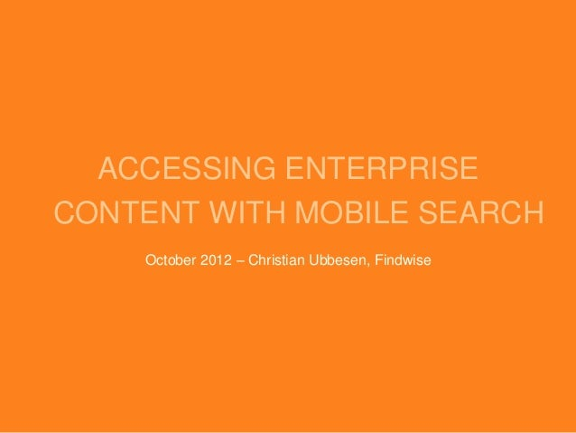 ACCESSING ENTERPRISECONTENT WITH MOBILE SEARCH    October 2012 – Christian Ubbesen, Findwise