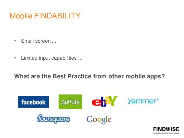 Mobile FINDABILITY • Small screen ... • Limited input capabilities ... What are the Best Practice from other mobile apps?