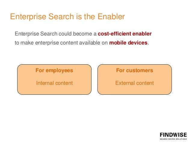 Enterprise Search is the Enabler Enterprise Search could become a cost-efficient enabler to make enterprise content availa...