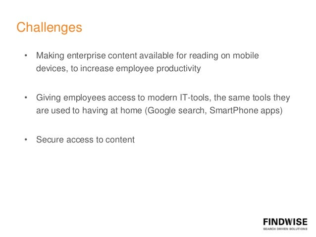 Challenges • Making enterprise content available for reading on mobile   devices, to increase employee productivity • Givi...