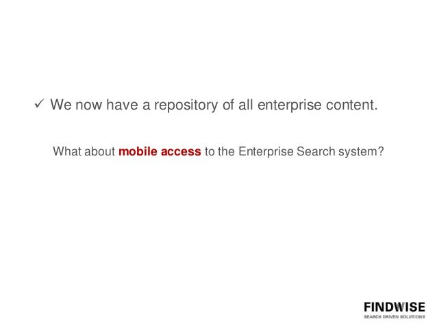  We now have a repository of all enterprise content.   What about mobile access to the Enterprise Search system?