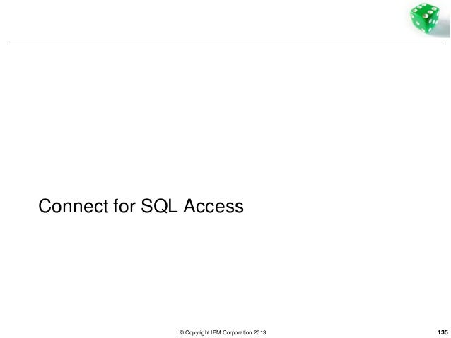 Connect for SQL Access  © Copyright IBM Corporation 2013  135