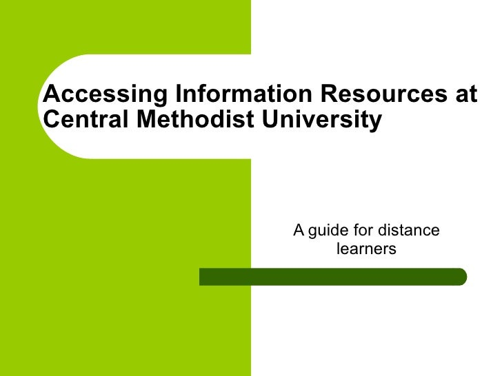 Accessing Information Resources at Central Methodist University                       A guide for distance                ...