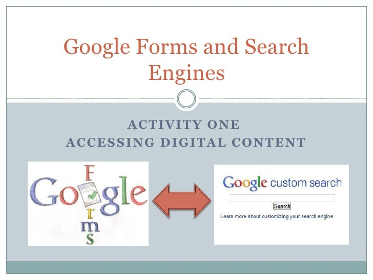 Google Forms and Search        Engines      ACTIVITY ONEACCESSING DIGITAL CONTENT
