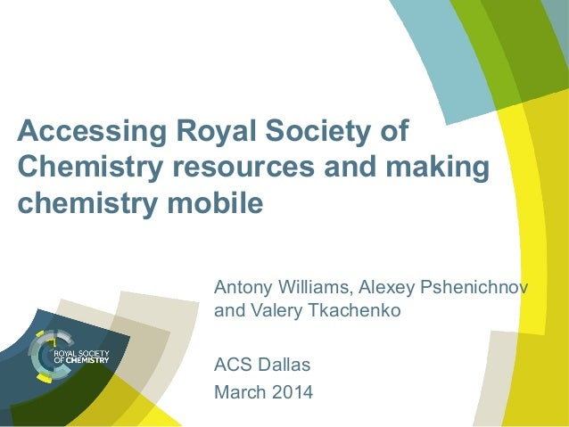 Accessing Royal Society of Chemistry resources and making chemistry mobile Antony Williams, Alexey Pshenichnov and Valery ...