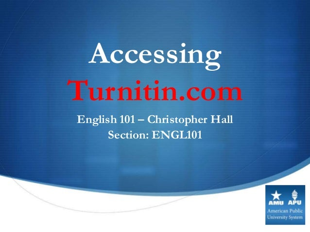 AccessingTurnitin.comEnglish 101 – Christopher Hall      Section: ENGL101                                 S