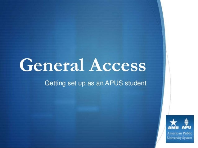 General Access  Getting set up as an APUS student                                      S