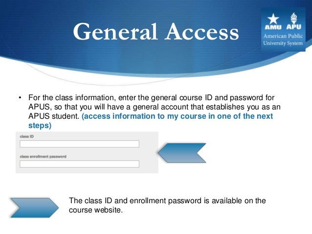 General Access• For the class information, enter the general course ID and password for  APUS, so that you will have a gen...